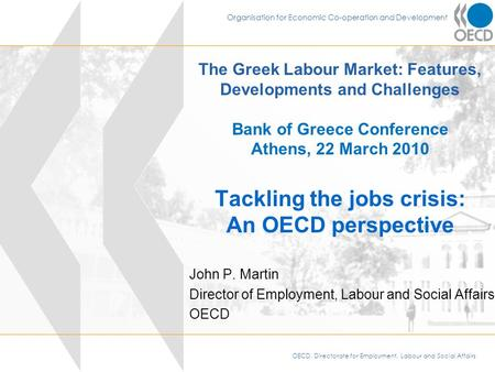 OECD, Directorate for Employment, Labour and Social Affairs Organisation for Economic Co-operation and Development The Greek Labour Market: Features, Developments.