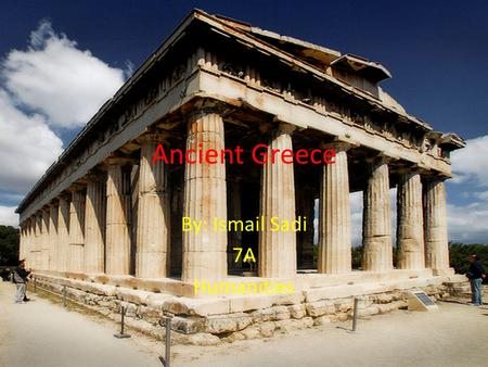 Ancient Greece By: Ismail Sadi 7A Humanities. Who were the Greeks The Greek empire was from1000 B.C-1 A.D The Greek empire came before the roman The Greek.