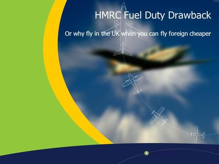 HMRC Fuel Duty Drawback Or why fly in the UK when you can fly foreign cheaper.