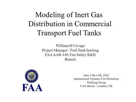 June 13th-14th, 2002 International Systems Fire Protection Working Group CAA House - London, UK Modeling of Inert Gas Distribution in Commercial Transport.