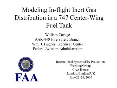 Modeling In-flight Inert Gas Distribution in a 747 Center-Wing Fuel Tank William Cavage AAR-440 Fire Safety Branch Wm. J. Hughes Technical Center Federal.