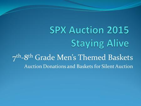 7 th -8 th Grade Men's Themed Baskets Auction Donations and Baskets for Silent Auction.