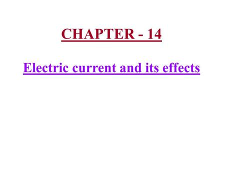 CHAPTER - 14 Electric current and its effects. 1) Symbols of electric components :- Electric component Symbol i) Electric cell ii) Electric bulb iii)