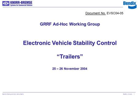 "Electronic Braking and Aid to Vehicle StabilityBradford University1 GRRF Ad-Hoc Working Group Electronic Vehicle Stability Control ""Trailers"" 25 – 26 November."
