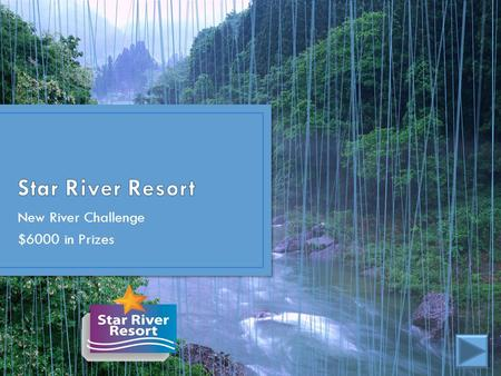 New River Challenge $6000 in Prizes. Adventure Description Customer Appeal Star River Resort Appeal Potential Profits Adventure Date Adventure Date 2.
