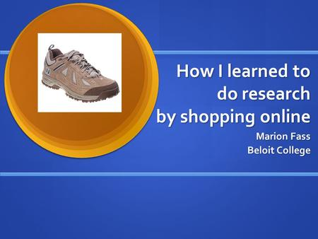 How I learned to do research by shopping online Marion Fass Beloit College.