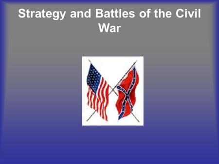 Strategy and Battles of the Civil War. General Information The American Civil War lasted 4 years From April 1861 till April 1865 It was the deadliest.
