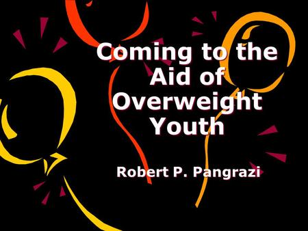 Coming to the Aid of Overweight Youth Robert P. Pangrazi.