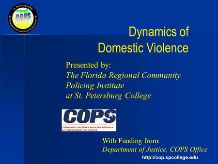 Dynamics of Domestic Violence Presented by: The Florida Regional Community Policing Institute at St. Petersburg College With.