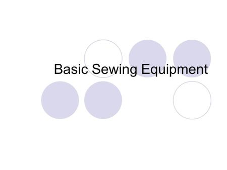 Basic Sewing Equipment. What are notions? Items used to make an outfit such as  Buttons  Zippers  Thread  Hook and eye, etc.