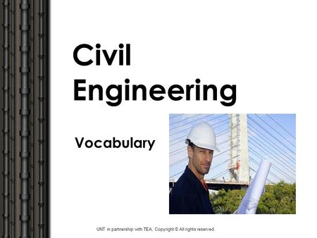 Civil Engineering Vocabulary UNT in partnership with TEA, Copyright © All rights reserved.