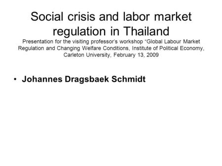 "Social crisis and labor market regulation in Thailand Presentation for the visiting professor's workshop ""Global Labour Market Regulation and Changing."