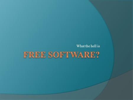 What the hell is. Free software is software that anyone is free to use, copy, improve, examine or distribute, either free of cost or for a price. More.
