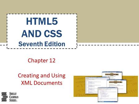 Chapter 12 Creating and Using XML Documents HTML5 AND CSS Seventh Edition.