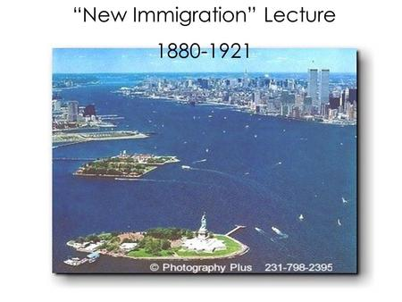 """New Immigration"" Lecture 1880-1921. Turn of the Century Immigration to the U.S. 1880 49% from NW Europe 27% from Eastern and Southern Europe 24% from."