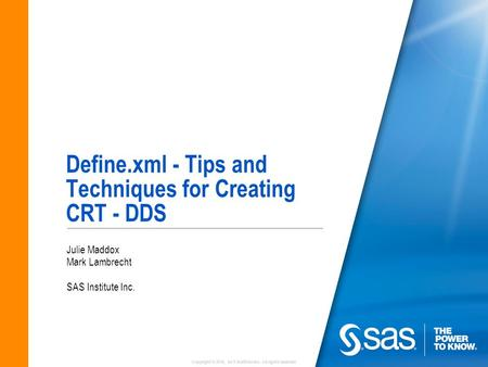 Copyright © 2010, SAS Institute Inc. All rights reserved. Define.xml - Tips and Techniques for Creating CRT - DDS Julie Maddox Mark Lambrecht SAS Institute.