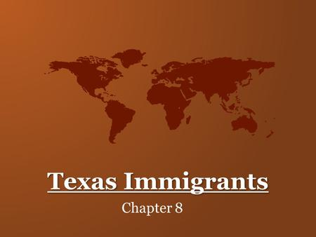 Texas Immigrants Chapter 8.