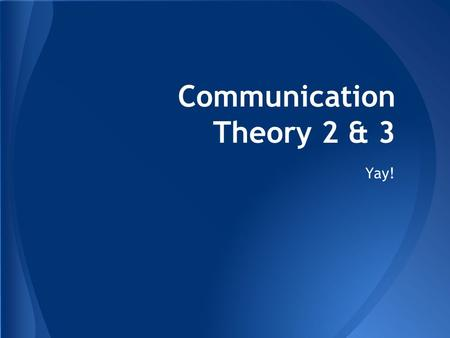 Communication Theory 2 & 3 Yay!. 1. Identify what this is. 2. Explain what it is to someone who may not know.