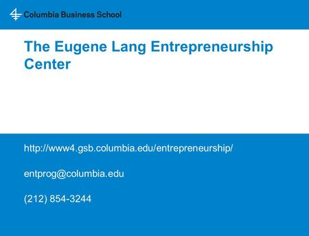 The Eugene Lang Entrepreneurship Center  (212) 854-3244.