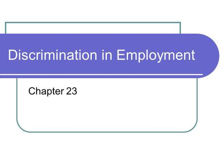 Discrimination in Employment Chapter 23. Goals Recognize the difference between legal and illegal employment discrimination List the various statues governing.