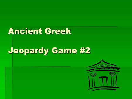 Ancient Greek Jeopardy Game #2. Jeopardy Ancient Greece 2 MysteryGeneralMiscPeople 100 200 300 400 500 600 Bonus Question 1 Bonus Question 1 Bonus Question.