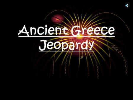 Ancient Greece Jeopardy General Info AthensSpartaWars Philoso phers Golden Age & Olympic s 100 200 300 400 Final Jeopardy!!