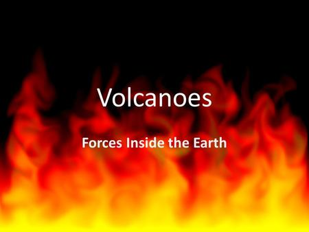 Volcanoes Forces Inside the Earth. What is a volcano? A volcano is a weak spot in the crust where molten material, or magma, comes to the surface. o when.
