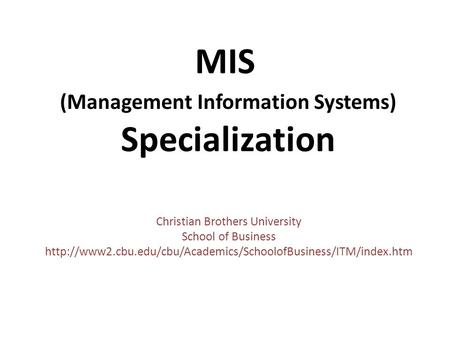MIS (Management Information Systems) Specialization Christian Brothers University School of Business