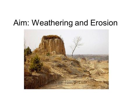 Aim: Weathering and Erosion. Weathering The breakdown of the materials of Earth's crust into smaller pieces.