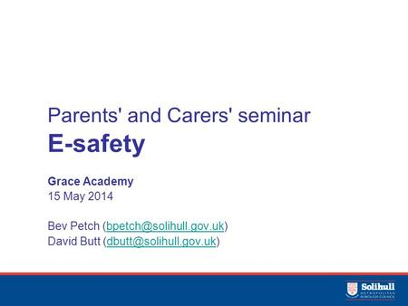 Parents' and Carers' seminar E-safety Grace Academy 15 May 2014 Bev Petch David Butt