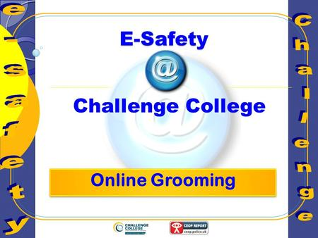E-Safety Challenge College. Learning Objectives Understand what online grooming is and to be able to identify IF it happens to you.