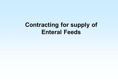 Contracting for supply of Enteral Feeds. What is it? Enteral feeding is used where someone has a functioning GI tract, but has a swallowing or eating.