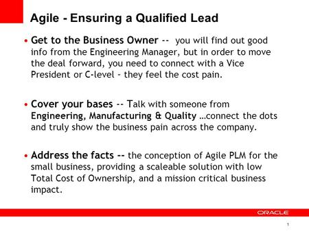 1 Agile - Ensuring a Qualified Lead Get to the Business Owner -- you will find out good info from the Engineering Manager, but in order to move the deal.