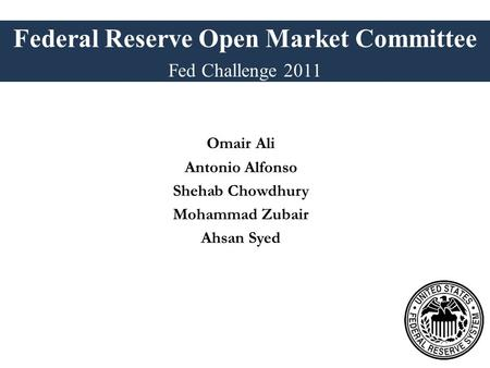 Omair Ali Antonio Alfonso Shehab Chowdhury Mohammad Zubair Ahsan Syed Federal Reserve Open Market Committee Fed Challenge 2011.
