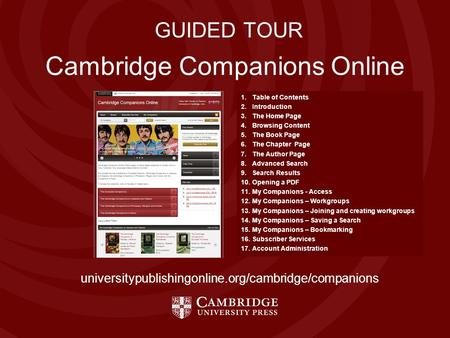 Cambridge Companions Online GUIDED TOUR 1.Table of Contents 2.Introduction 3.The Home Page 4.Browsing Content 5.The Book Page 6.The Chapter Page 7.The.