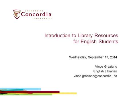 Introduction to Library Resources for English Students Wednesday, September 17, 2014 Vince Graziano English Librarian