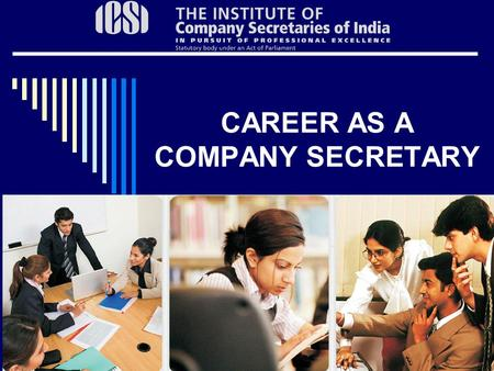 CAREER AS A COMPANY SECRETARY. The Institute of Company Secretaries of India (ICSI)