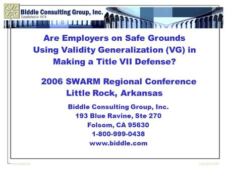 Copyright © 2006www.biddle.com Biddle Consulting Group, Inc. 193 Blue Ravine, Ste 270 Folsom, CA 95630 1-800-999-0438 www.biddle.com Are Employers on Safe.