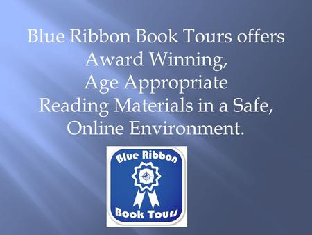 Blue Ribbon Book Tours offers Award Winning, Age Appropriate Reading Materials in a Safe, Online Environment.