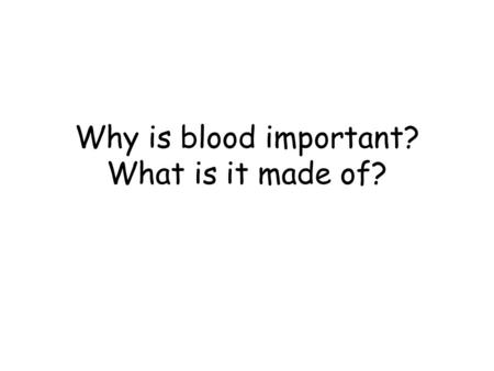 Why is blood important? What is it made of?. Role of Blood Transport gases around the body (oxygen and carbon dioxide) Transport nutrients (i.e. Glucose)