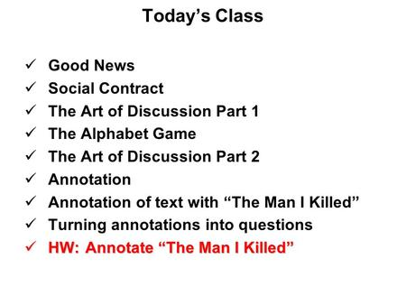 Today's Class Good News Social Contract The Art of Discussion Part 1 The Alphabet Game The Art of Discussion Part 2 Annotation Annotation of text with.