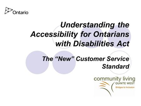 "Understanding the Accessibility for Ontarians with Disabilities Act The ""New"" Customer Service Standard."