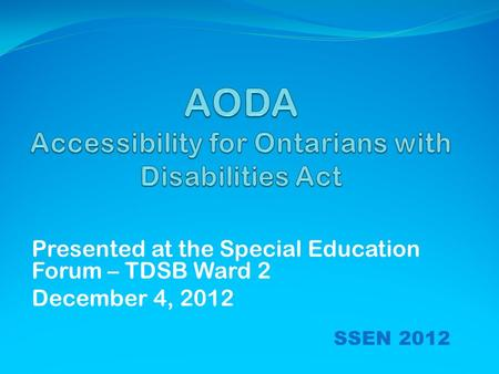 Presented at the Special Education Forum – TDSB Ward 2 December 4, 2012 SSEN 2012.