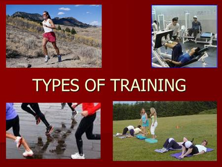 TYPES OF TRAINING. Learning Objectives - What? - To be able to name and define specific training methods - To know their advantages and disadvantages.