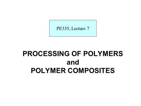 PROCESSING OF POLYMERS and POLYMER COMPOSITES