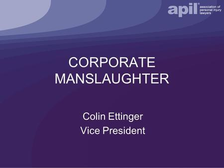 CORPORATE MANSLAUGHTER Colin Ettinger Vice President.