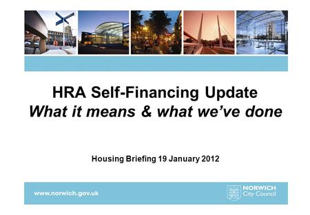 HRA Self-Financing Update What it means & what we've done Housing Briefing 19 January 2012.