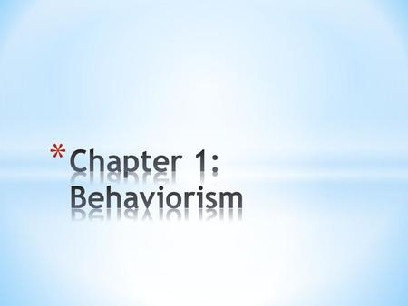 * No matter the various interpretation of Behaviorism, all focus on measurable and observable aspects of human behavior. * Behaviors and actions, rather.