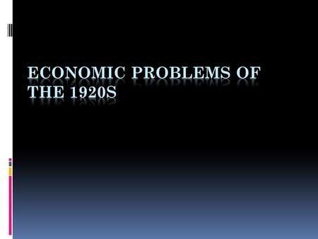 ECONOMIC PROBLEMS OF THE 1920s 1. Overproduction.  Industry produced more than people bought.