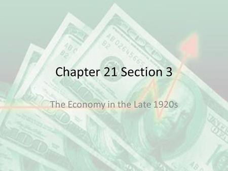 Chapter 21 Section 3 The Economy in the Late 1920s.